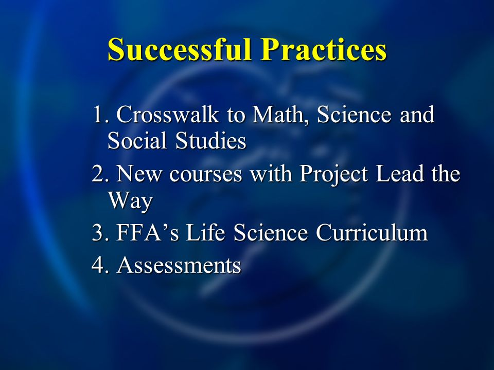 1. Crosswalk to Math, Science and Social Studies 2. New courses with Project Lead the Way 3. FFAs Life Science Curriculum 4. Assessments Successful Pr