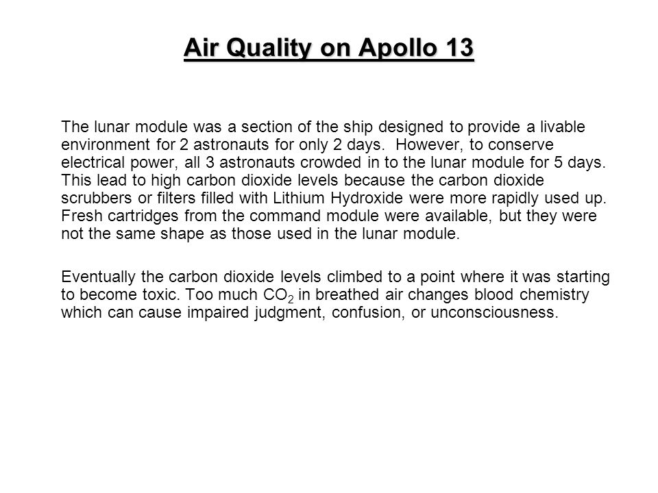 Air Quality on Apollo 13 The lunar module was a section of the ship designed to provide a livable environment for 2 astronauts for only 2 days. Howeve