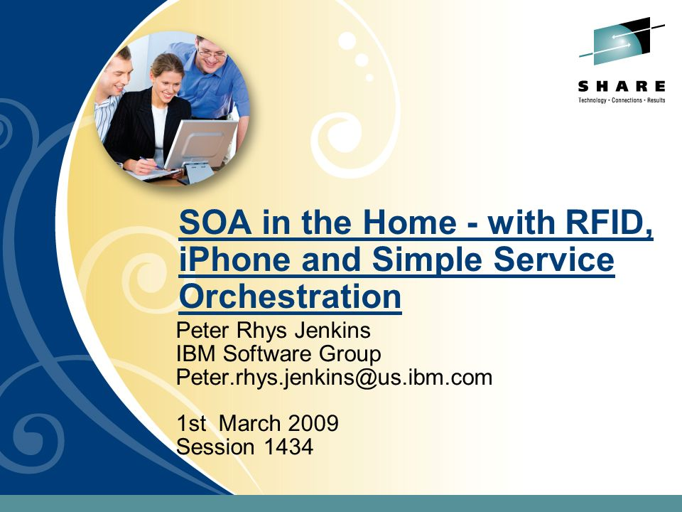 SOA in the Home - with RFID, iPhone and Simple Service Orchestration Peter Rhys Jenkins IBM Software Group Peter.rhys.jenkins@us.ibm.com 1st March 200