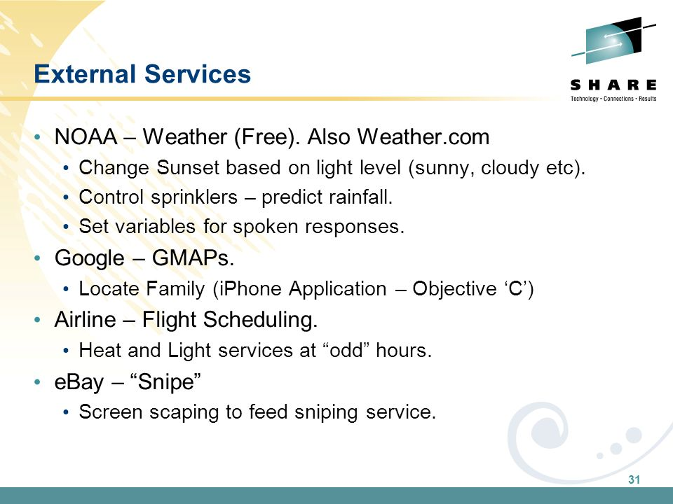 31 External Services NOAA – Weather (Free). Also Weather.com Change Sunset based on light level (sunny, cloudy etc). Control sprinklers – predict rain