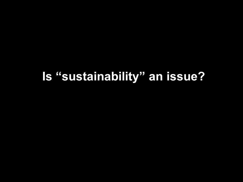 Is sustainability an issue?