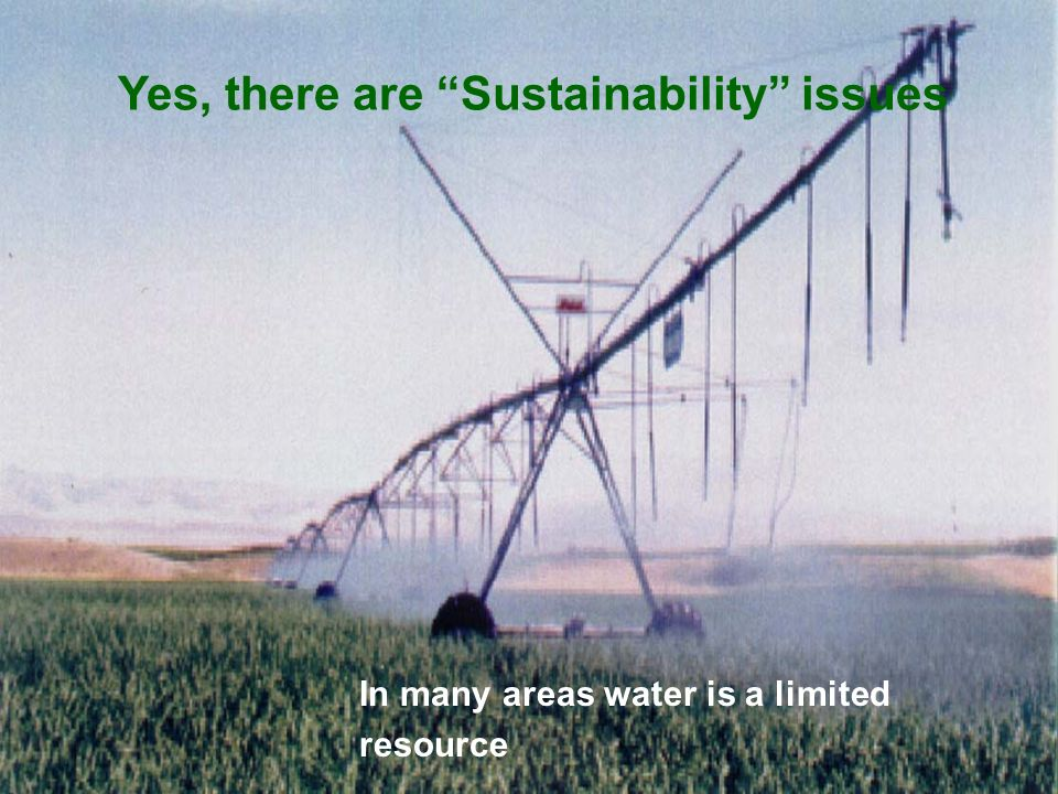 Yes, there are Sustainability issues In many areas water is a limited resource