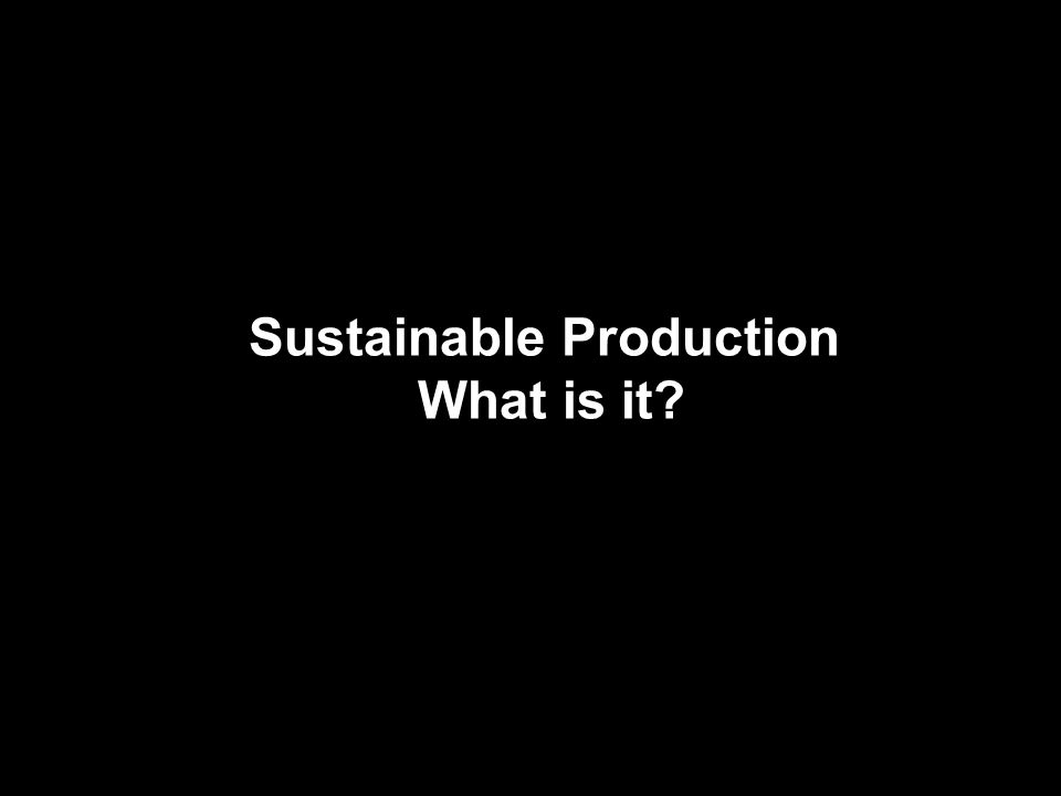 Sustainable Production What is it?