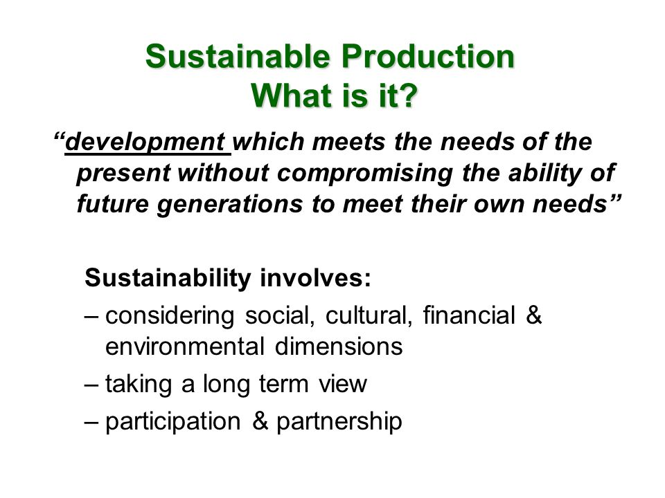 development which meets the needs of the present without compromising the ability of future generations to meet their own needs Sustainability involve