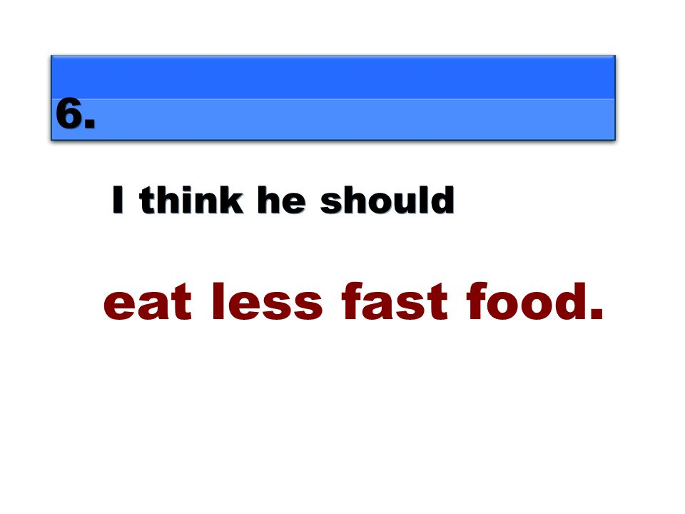 5. I think he should 4. I think he should eat more fruit and vegetables for lunch.