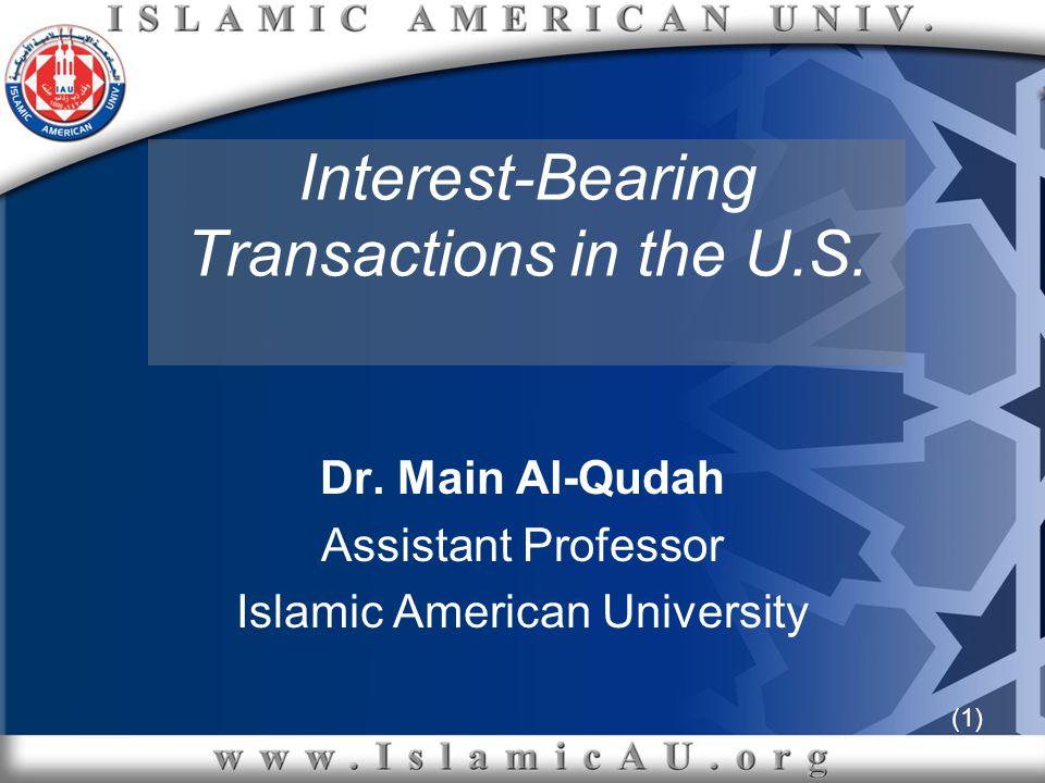 (1) Interest-Bearing Transactions in the U.S. Dr. Main Al-Qudah Assistant Professor Islamic American University