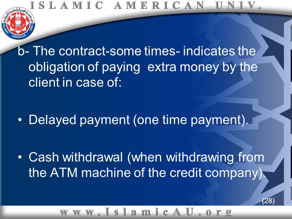 (28) b- The contract-some times- indicates the obligation of paying extra money by the client in case of: Delayed payment (one time payment). Cash wit