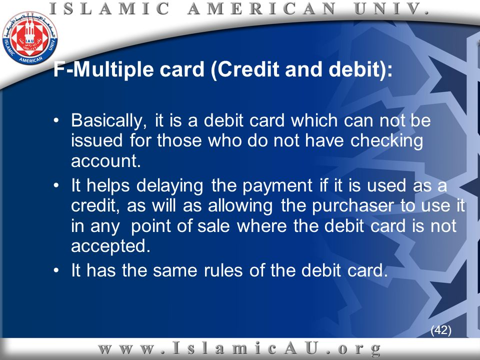 (42) F-Multiple card (Credit and debit): Basically, it is a debit card which can not be issued for those who do not have checking account. It helps de