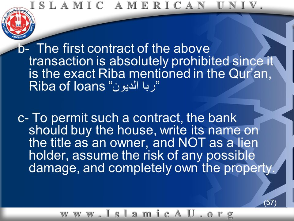 (57) b- The first contract of the above transaction is absolutely prohibited since it is the exact Riba mentioned in the Quran, Riba of loans ربا الدي