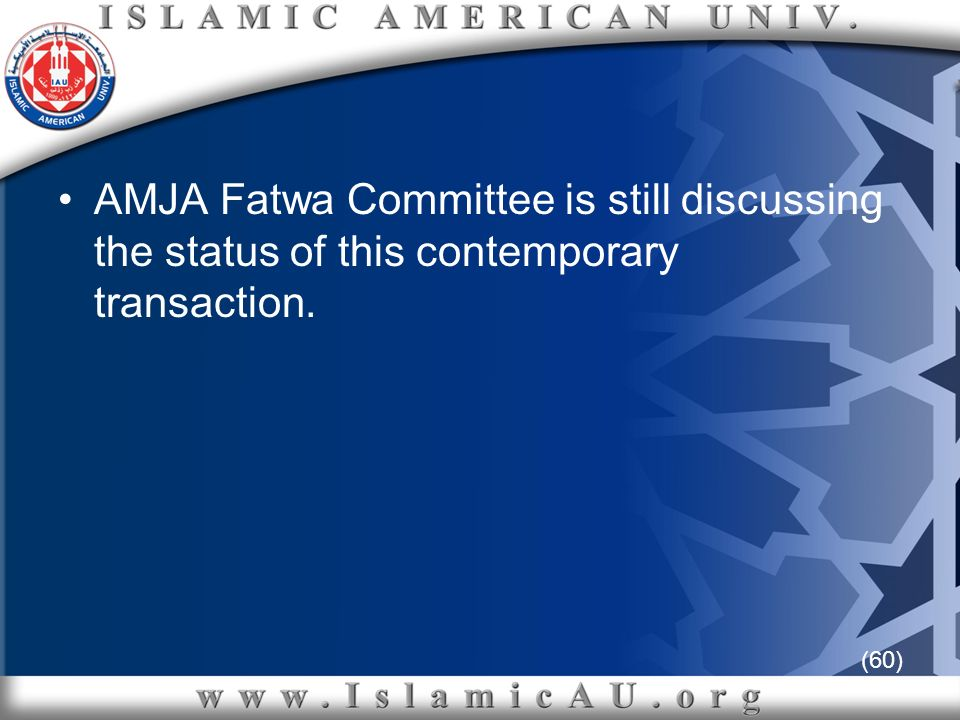 (60) AMJA Fatwa Committee is still discussing the status of this contemporary transaction.