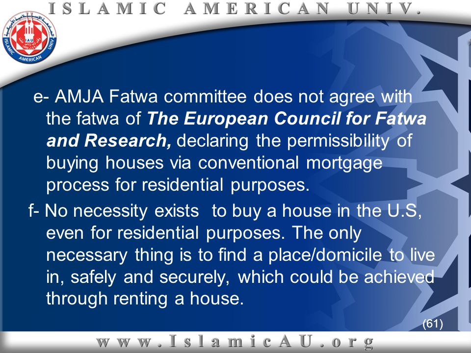 (61) e- AMJA Fatwa committee does not agree with the fatwa of The European Council for Fatwa and Research, declaring the permissibility of buying hous
