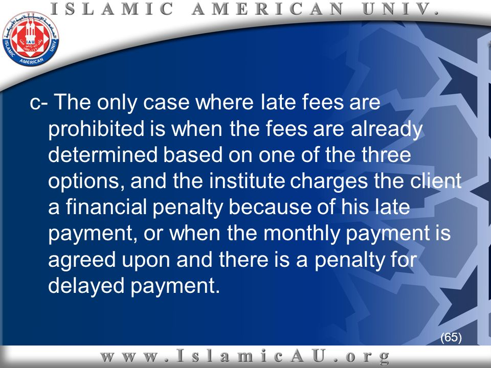 (65) c- The only case where late fees are prohibited is when the fees are already determined based on one of the three options, and the institute char