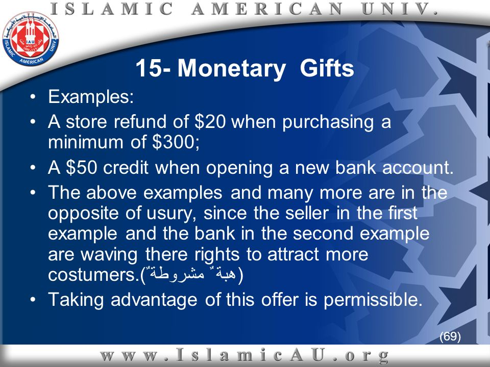 (69) 15- Monetary Gifts Examples: A store refund of $20 when purchasing a minimum of $300; A $50 credit when opening a new bank account. The above exa