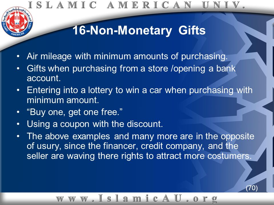 (70) 16-Non-Monetary Gifts Air mileage with minimum amounts of purchasing. Gifts when purchasing from a store /opening a bank account. Entering into a