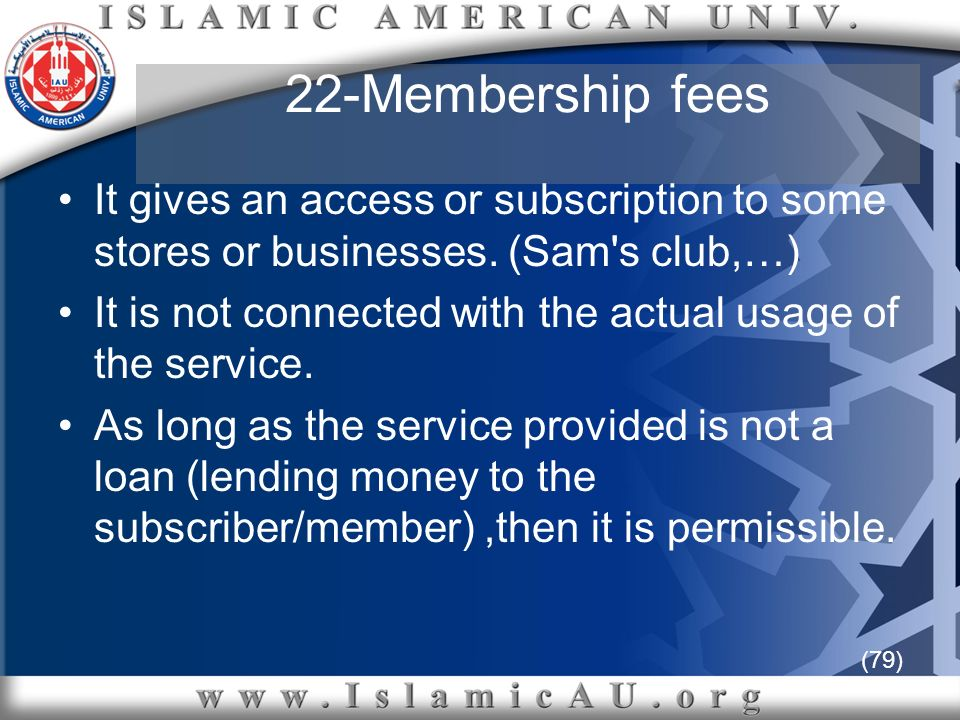 (79) 22-Membership fees It gives an access or subscription to some stores or businesses. (Sam's club,…) It is not connected with the actual usage of t