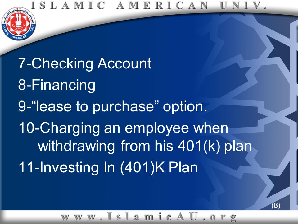 (8) 7-Checking Account 8-Financing 9-lease to purchase option. 10-Charging an employee when withdrawing from his 401(k) plan 11-Investing In (401)K Pl