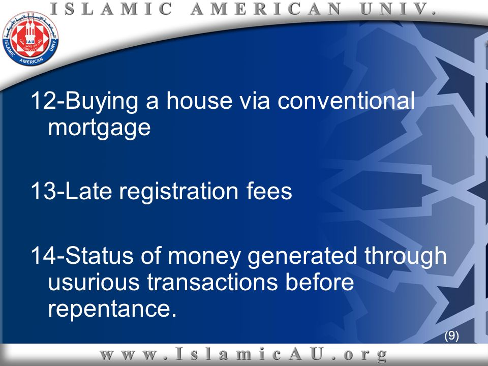 (9) 12-Buying a house via conventional mortgage 13-Late registration fees 14-Status of money generated through usurious transactions before repentance
