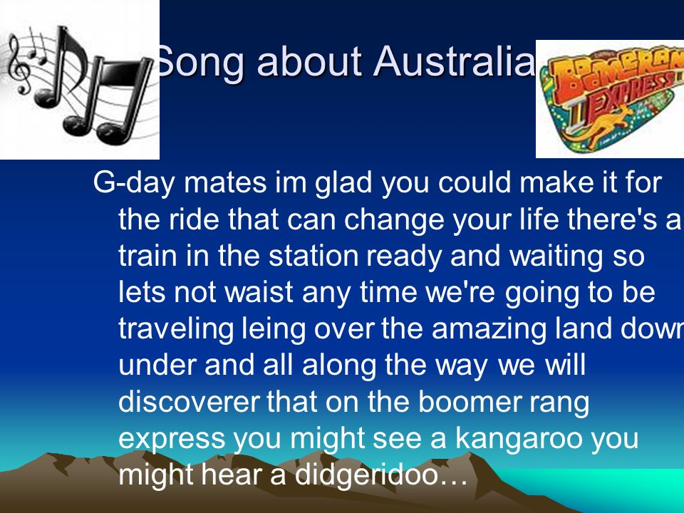 Song about Australia G-day mates im glad you could make it for the ride that can change your life there's a train in the station ready and waiting so