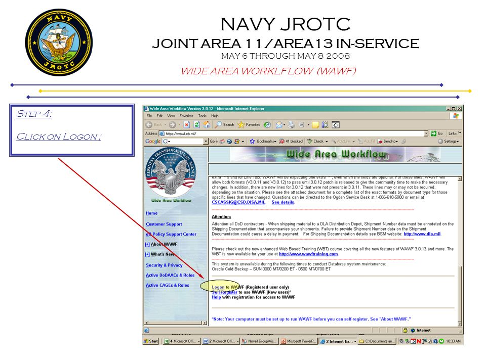 NAVY JROTC JOINT AREA 11/AREA13 IN-SERVICE MAY 6 THROUGH MAY 8 2008 WIDE AREA WORKLFLOW (WAWF) Step 4: Click on Logon ;
