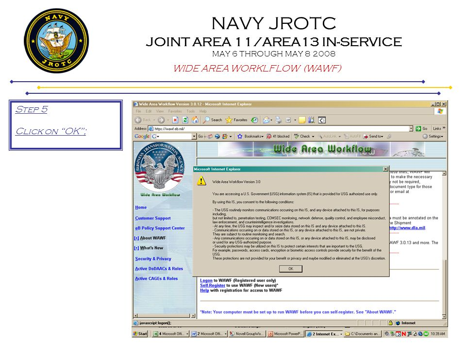 NAVY JROTC JOINT AREA 11/AREA13 IN-SERVICE MAY 6 THROUGH MAY 8 2008 WIDE AREA WORKLFLOW (WAWF) Step 5 Click on OK;
