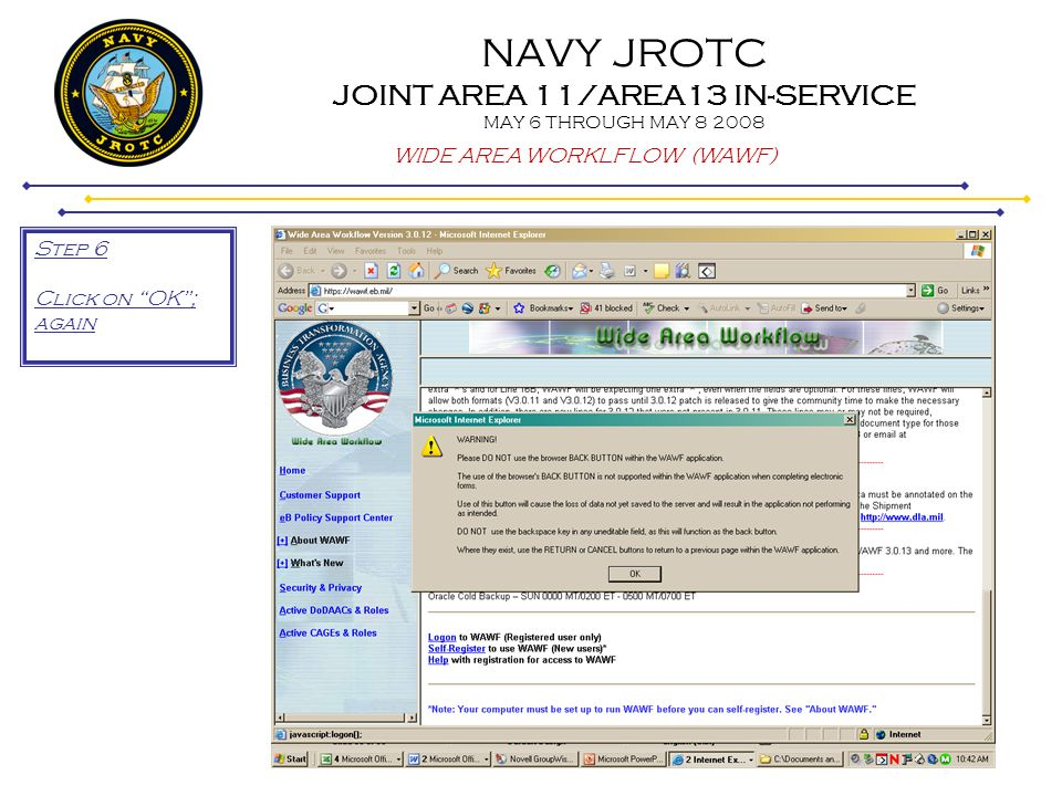 NAVY JROTC JOINT AREA 11/AREA13 IN-SERVICE MAY 6 THROUGH MAY 8 2008 WIDE AREA WORKLFLOW (WAWF) Step 6 Click on OK; again
