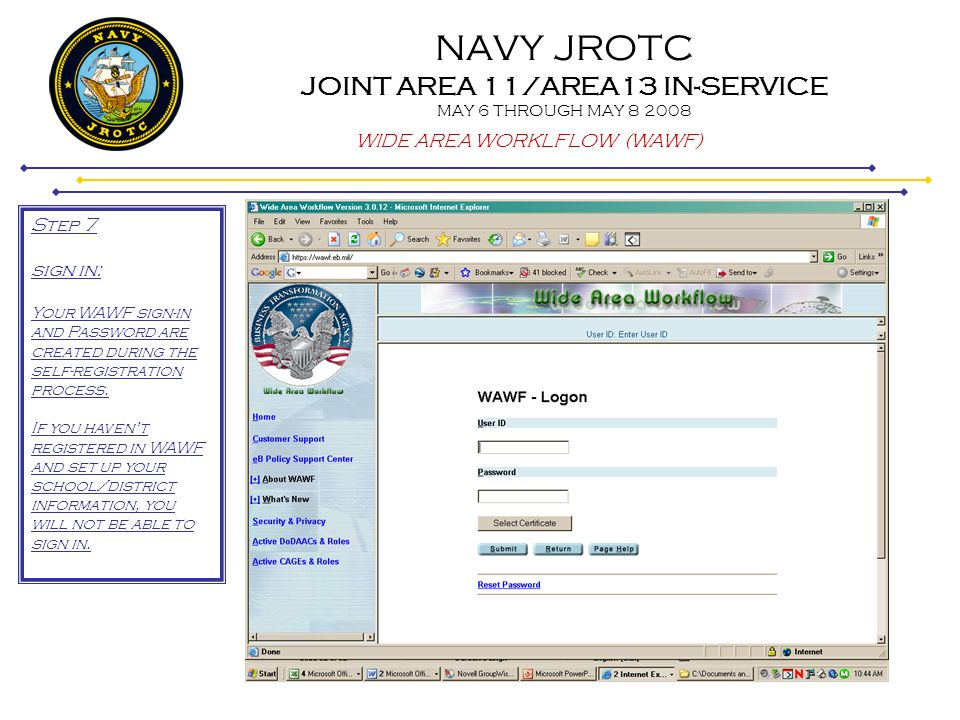 NAVY JROTC JOINT AREA 11/AREA13 IN-SERVICE MAY 6 THROUGH MAY 8 2008 WIDE AREA WORKLFLOW (WAWF) Step 7 sign in: Your WAWF sign-in and Password are crea
