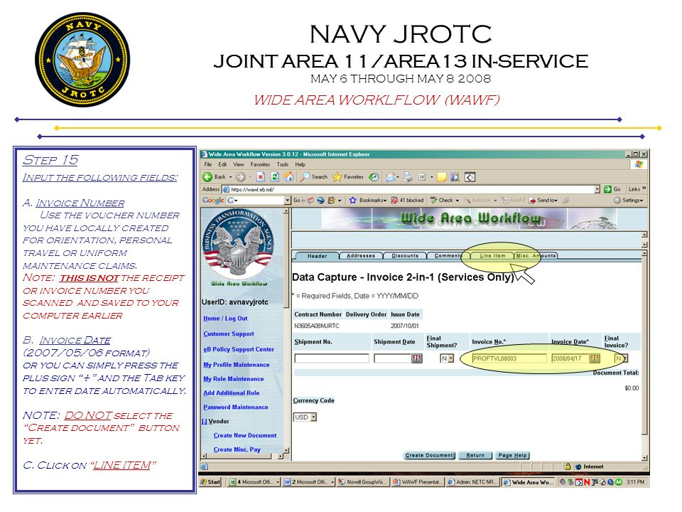 NAVY JROTC JOINT AREA 11/AREA13 IN-SERVICE MAY 6 THROUGH MAY 8 2008 WIDE AREA WORKLFLOW (WAWF) Step 15 i nput the following fields: A. Invoice Number