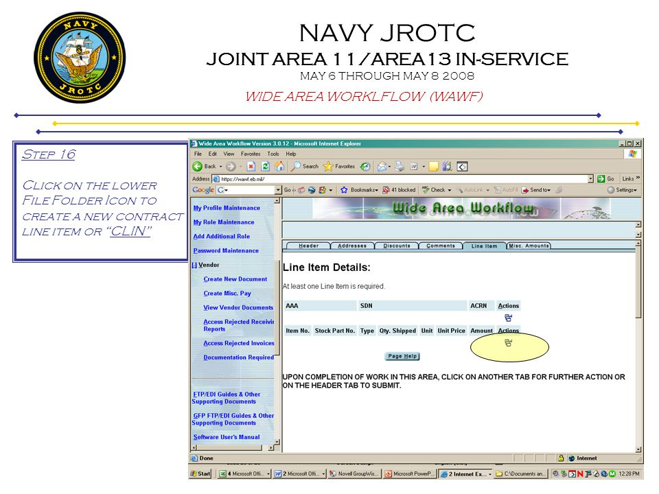 NAVY JROTC JOINT AREA 11/AREA13 IN-SERVICE MAY 6 THROUGH MAY 8 2008 WIDE AREA WORKLFLOW (WAWF) Step 16 Click on the lower File Folder Icon to create a