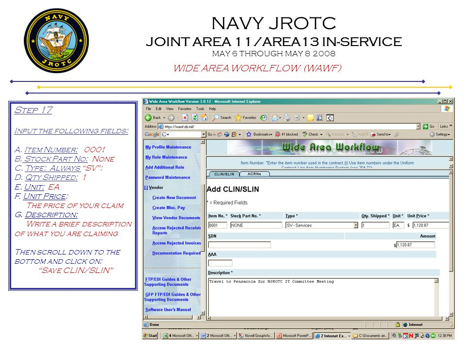 NAVY JROTC JOINT AREA 11/AREA13 IN-SERVICE MAY 6 THROUGH MAY 8 2008 WIDE AREA WORKLFLOW (WAWF) Step 17 Input the following fields: A. Item Number: 000