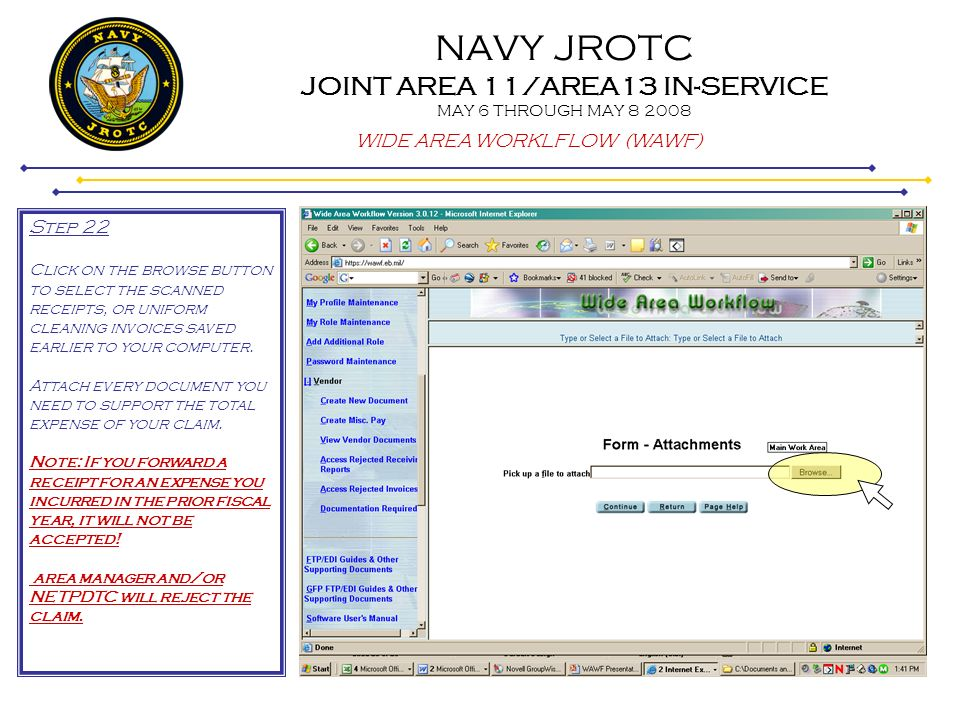 NAVY JROTC JOINT AREA 11/AREA13 IN-SERVICE MAY 6 THROUGH MAY 8 2008 WIDE AREA WORKLFLOW (WAWF) Step 22 Click on the browse button to select the scanne