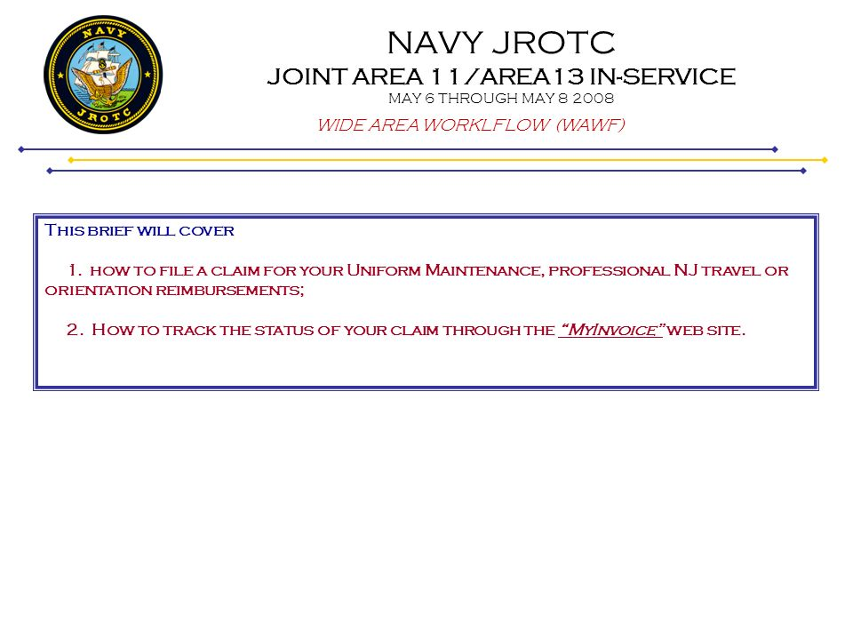 NAVY JROTC JOINT AREA 11/AREA13 IN-SERVICE MAY 6 THROUGH MAY 8 2008 WIDE AREA WORKLFLOW (WAWF) – filing claims Select the U.S.