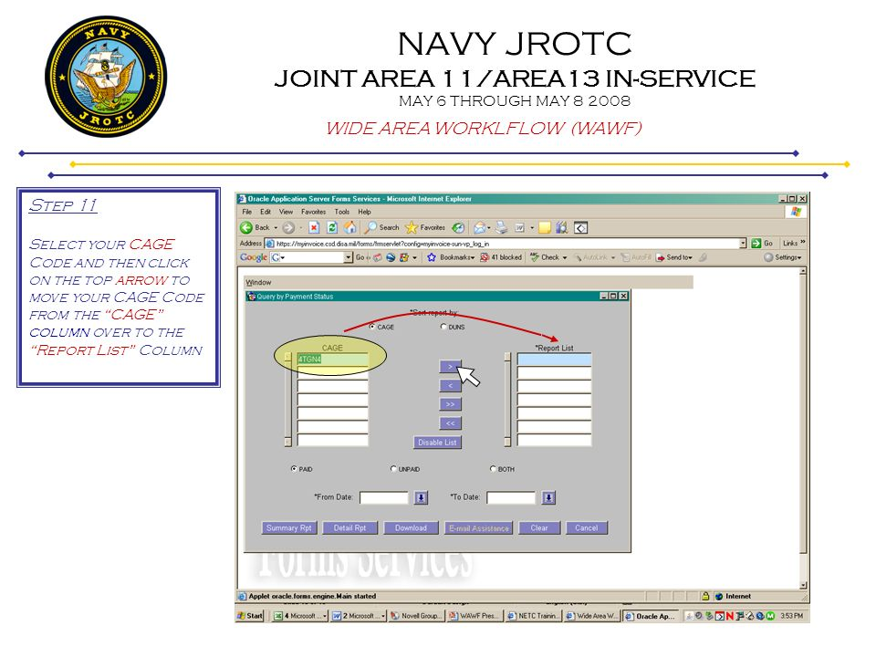 NAVY JROTC JOINT AREA 11/AREA13 IN-SERVICE MAY 6 THROUGH MAY 8 2008 WIDE AREA WORKLFLOW (WAWF) Step 11 Select your CAGE Code and then click on the top