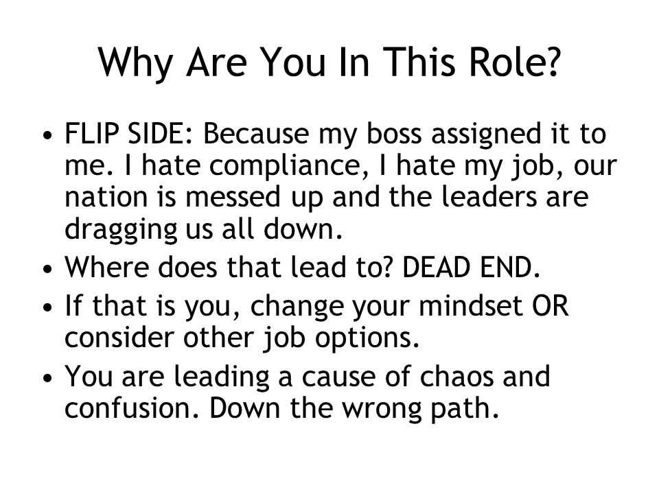 Why Are You In This Role. FLIP SIDE: Because my boss assigned it to me.