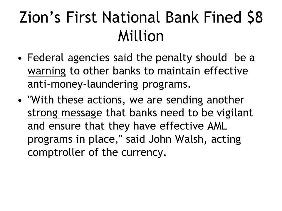 Zions First National Bank Fined $8 Million Federal agencies said the penalty should be a warning to other banks to maintain effective anti-money-laundering programs.