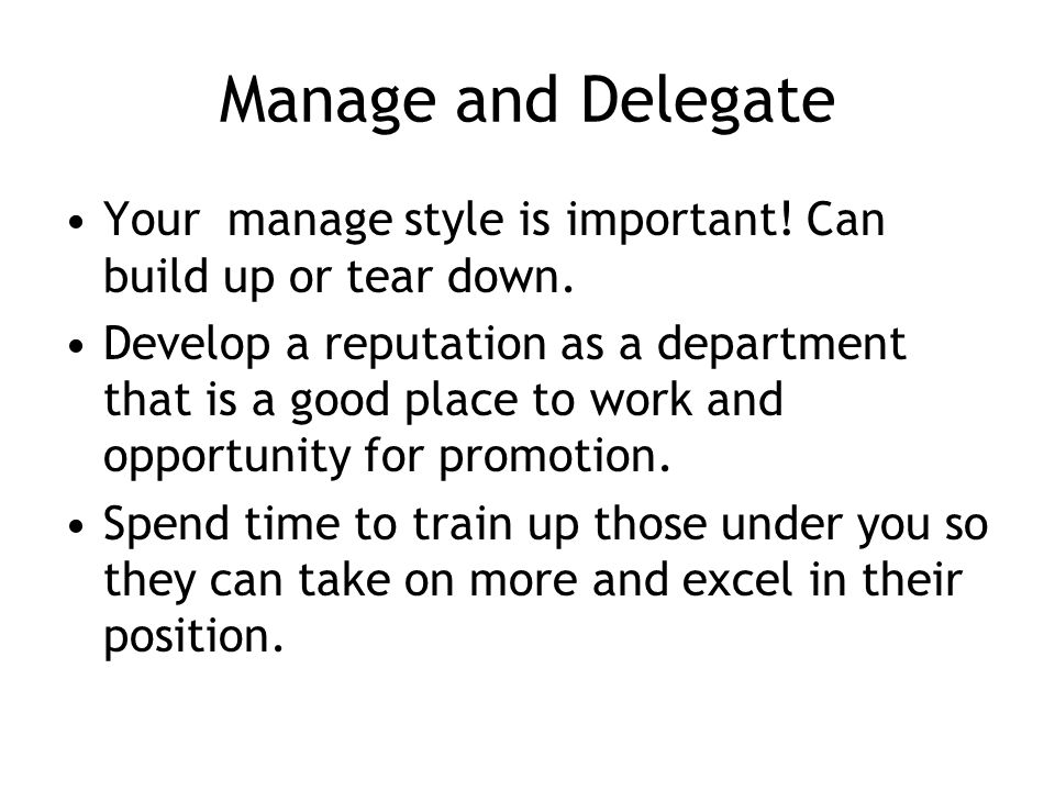 Manage and Delegate Your manage style is important.