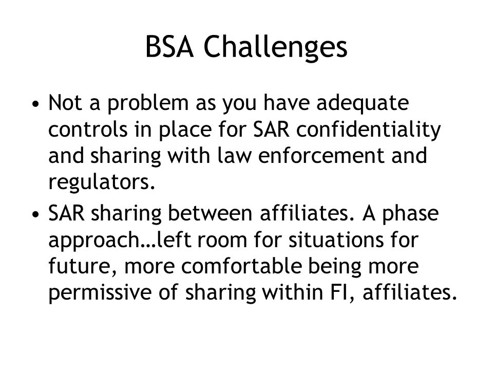 BSA Challenges Not a problem as you have adequate controls in place for SAR confidentiality and sharing with law enforcement and regulators.