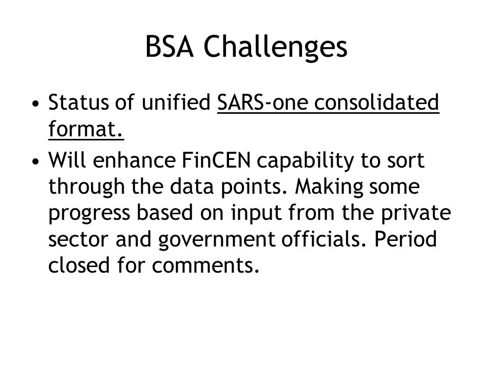BSA Challenges Status of unified SARS-one consolidated format.
