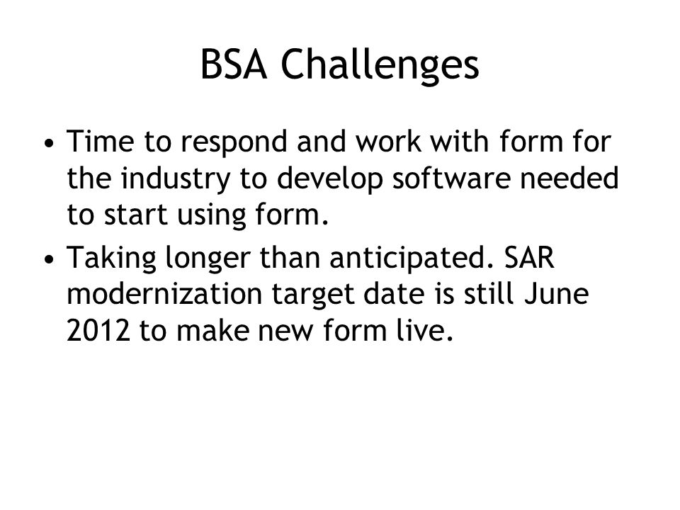 BSA Challenges Time to respond and work with form for the industry to develop software needed to start using form.