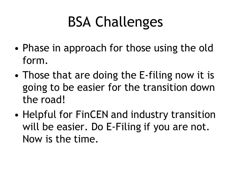 BSA Challenges Phase in approach for those using the old form.