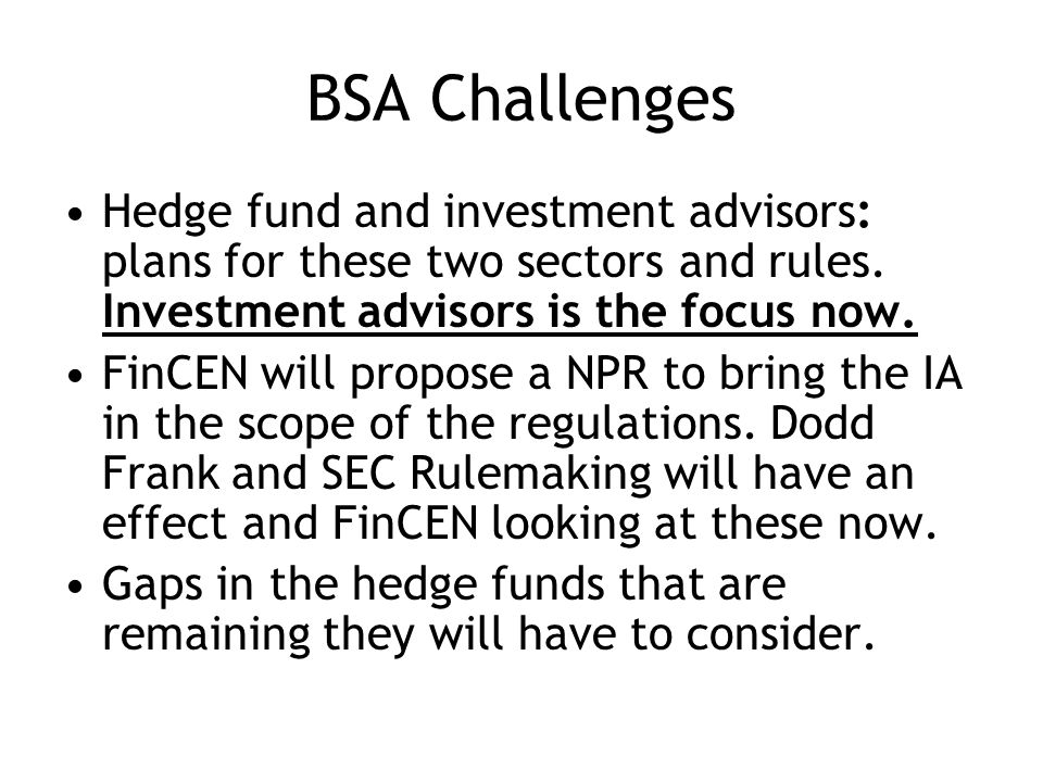 BSA Challenges Hedge fund and investment advisors: plans for these two sectors and rules.