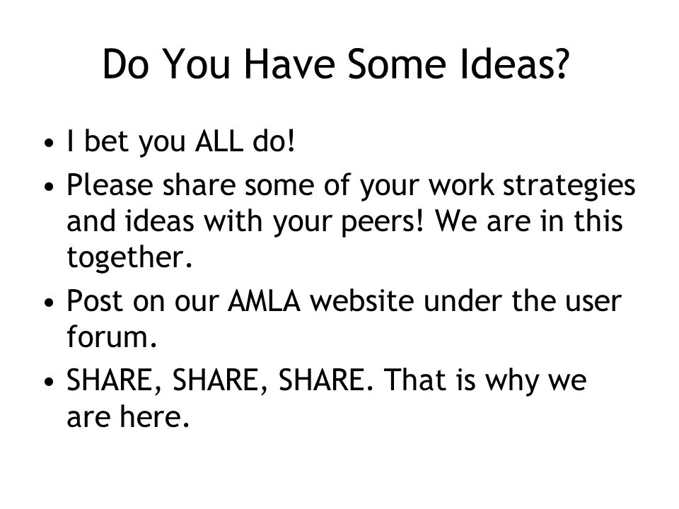 Do You Have Some Ideas? I bet you ALL do! Please share some of your work strategies and ideas with your peers! We are in this together. Post on our AM