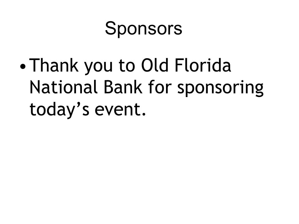 Sponsors Thank you to Old Florida National Bank for sponsoring todays event.