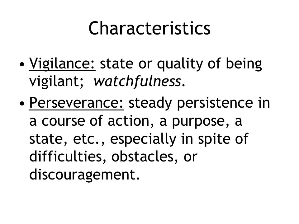 Characteristics Vigilance: state or quality of being vigilant; watchfulness.