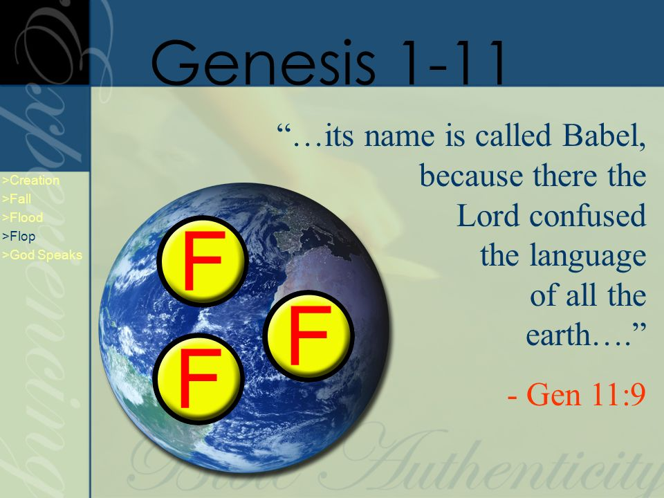 …its name is called Babel, because there the Lord confused the language of all the earth…. - Gen 11:9 Genesis 1-11 >Creation >Fall >Flood >Flop >God S