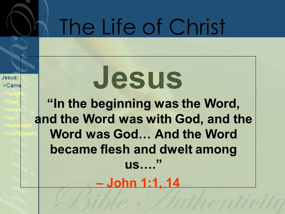 Jesus In the beginning was the Word, and the Word was with God, and the Word was God… And the Word became flesh and dwelt among us…. – John 1:1, 14 Th