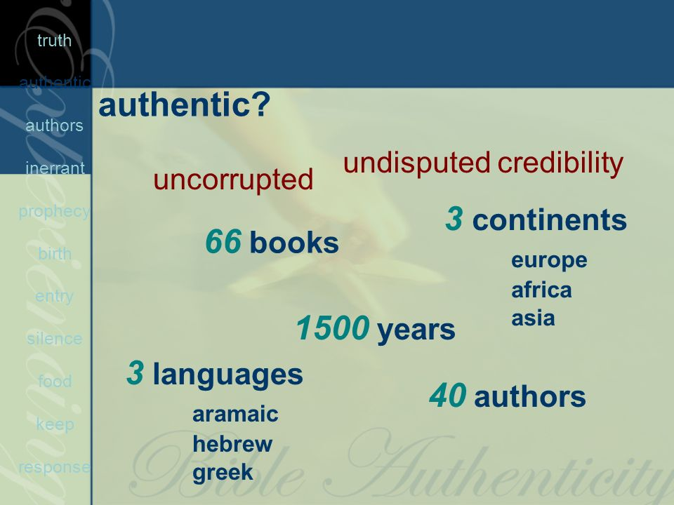 66 books 40 authors 3 continents europe africa asia 3 languages aramaic hebrew greek 1500 years uncorrupted undisputed credibility truth authentic aut
