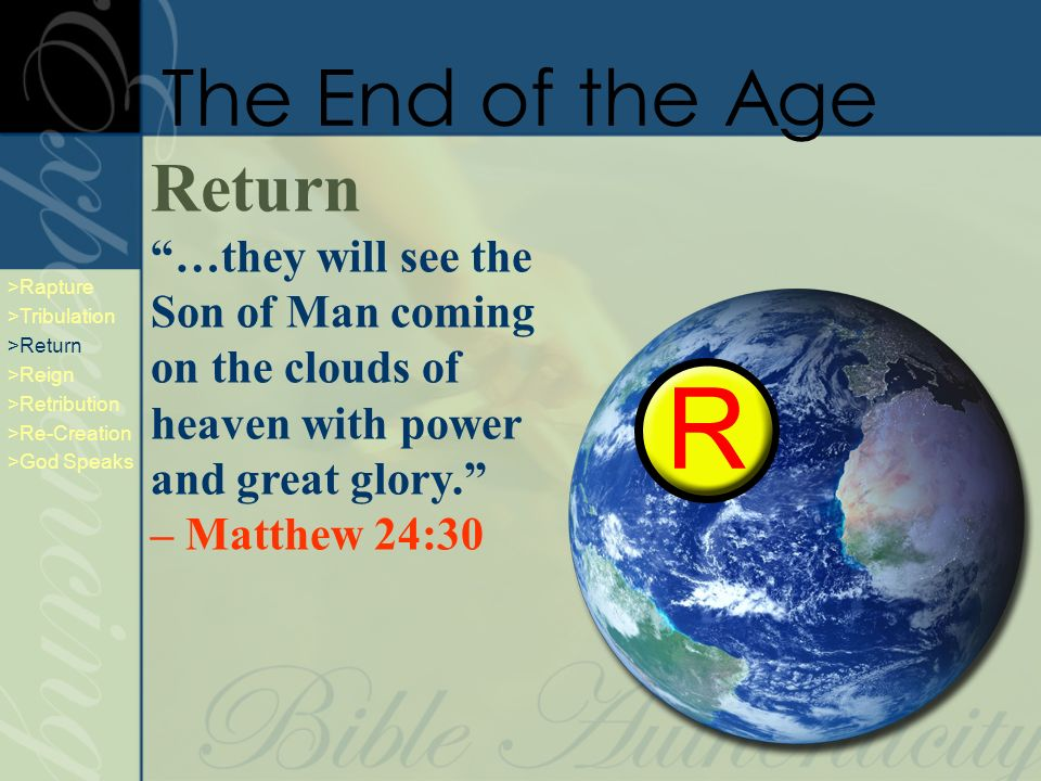 Return …they will see the Son of Man coming on the clouds of heaven with power and great glory. – Matthew 24:30 The End of the Age >Rapture >Tribulati
