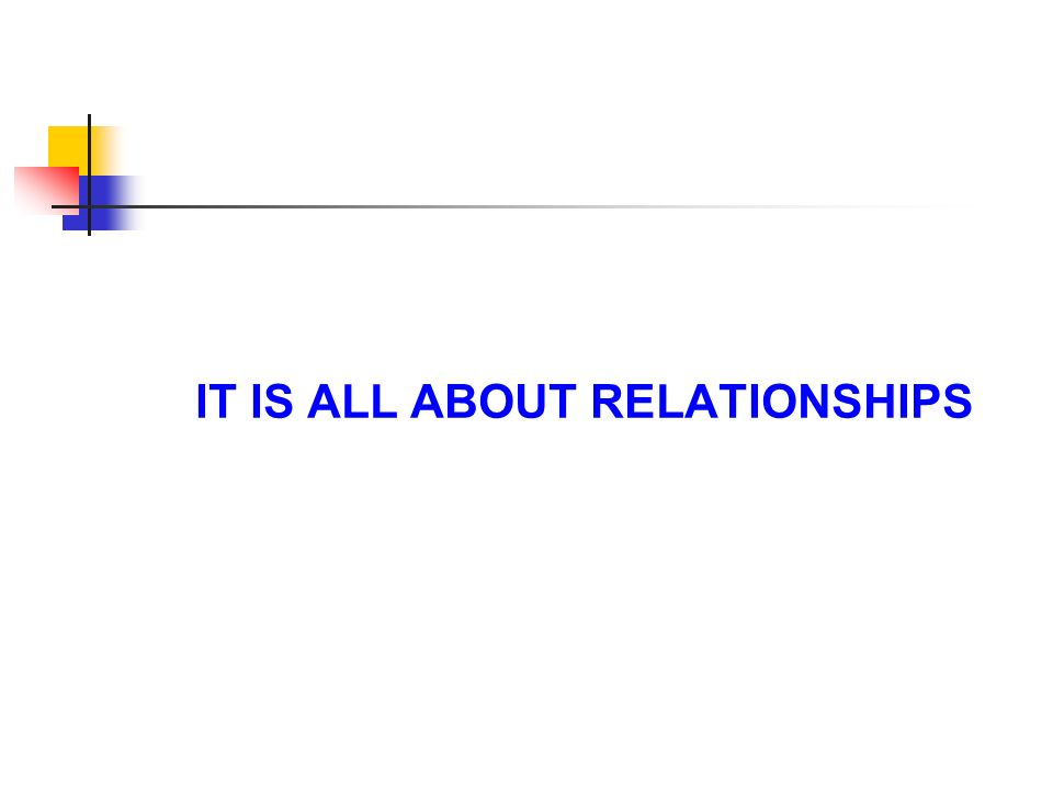 IT IS ALL ABOUT RELATIONSHIPS