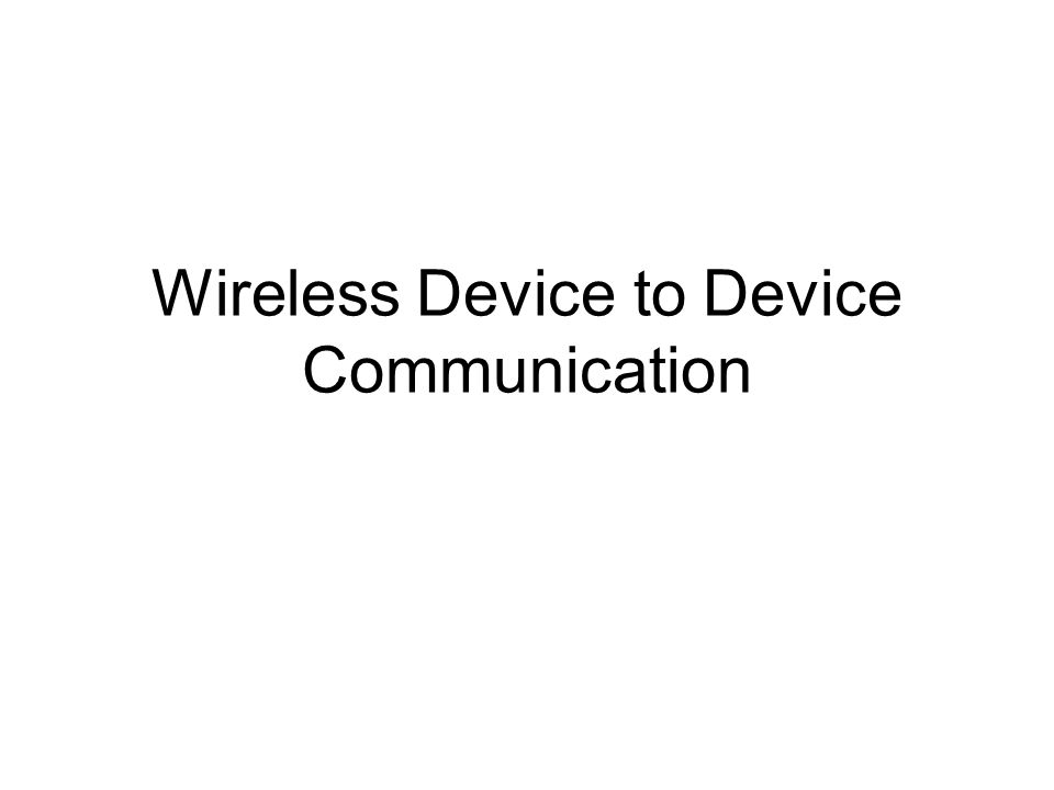 Wireless Device to Device Communication