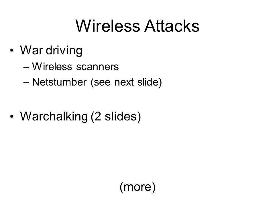 War driving –Wireless scanners –Netstumber (see next slide) Warchalking (2 slides) (more)